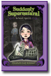 Suddenly Supernatural Book 1 School Spirit by Elizabeth Cody Kimmel
