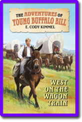 West on the Wagon Train : The Adventures of Young Buffalo Bill by E. Cody Kimmel
